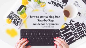 how to start a blog free , Step-by-Step Guide for beginners